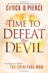 Time to Defeat the Devil: Strategies to Win the Spiritual War - Chuck D. Pierce