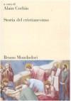 Storia del cristianesimo - Alain Corbin, F. Saba Sardi