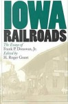 Iowa Railroads: The Essays of Frank P. Donovan, Jr. - H. Roger Grant, Frank P. Donovan Jr.