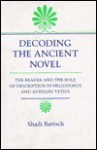 Decoding the Ancient Novel: The Reader and the Role of Description in Heliodorus and Achilles Tatius - Shadi Bartsch