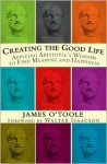 Creating the Good Life: Applying Aristotle's Wisdom to Find Meaning and Happiness - Walter Isaacson, James O'Toole