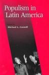 Populism in Latin America - Michael L. Conniff, Steve Stein, Steve Ellner, Paul Drake, Ximena Sosa-Buchholz, Jorge Basurto, Kurt Weyland, Joel Horowitz, John D. Wirth