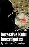 Detective Kubu Investigates - Michael Stanley