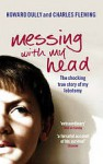 Messing with My Head: The shocking true story of my lobotomy - Howard Dully, Charles Fleming