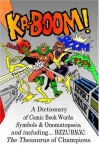 Ka Boom!: A Dictionary Of Comic Book Words, Symbols & Onomatopoeia - Kevin Taylor