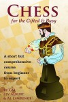 Chess for the Gifted and Busy: A Short But Comprehensive Course From Beginner to Expert - Lev Alburt, Al Lawrence