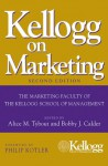 Kellogg on Marketing - Bobby J. Calder, Alice M. Tybout, Philip Kotler