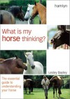 What is My Horse Thinking?: The Essential Guide to Understanding Your Horse - Lesley Bayley