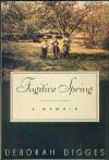 Fugitive Spring: A Memoir - Deborah Digges