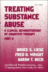 Treating Substance Abuse: A Clinical Demonstration of Cognitive Therapy - Bruce S. Liese, Aaron T. Beck, Fred D. Wright