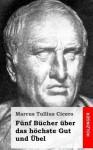 Funf Bucher Uber Das Hochste Gut Und Ubel - Marcus Tullius Cicero