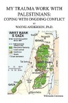 My Trauma Work with Palestinians: Coping with Ongoing Conflict - Wayne Anderson