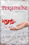 Persephone (Daughters of Zeus) - Kaitlin Bevis