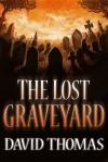 The Lost Graveyard - David Thomas