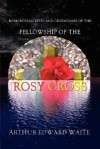 Rosicrucian Rites and Ceremonies of the Fellowship of the Rosy Cross - Arthur Edward Waite