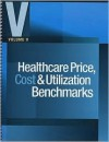 Healthcare Price, Cost & Utilization Benchmarks, Volume V - HCPro, Les Masterson