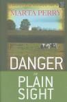 Danger in Plain Sight: An Amish Suspense Novel - Marta Perry