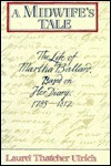 A Midwife's Tale: The Life of Martha Ballard, Based on Her Diary, 1785-1812 - Laurel Thatcher Ulrich