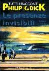 Le presenze invisibili, Tutti i racconti, Volume secondo - Philip K. Dick