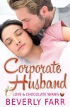 Corporate Husband (Love and Chocolate Series) - Beverly Farr