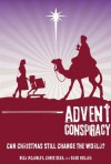 Advent Conspiracy: Can Christmas Still Change the World? - Rick McKinley, Chris Seay, Greg Holder