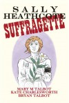 Sally Heathcote: Suffragette - Mary Talbot, Bryan Talbot, Kate Charlesworth