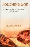 Touching God: Experiencing Metaphors for the Divine - Ellyn Sanna