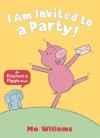 I Am Invited to a Party! - Mo Willems