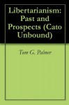 Libertarianism: Past and Prospects (Cato Unbound) - Tom G. Palmer, Virginia Postrel, Brink Lindsey, Tyler Cowen, Brian Doherty, Jason Kuznicki