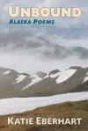 Unbound: Alaska Poems - Katie Eberhart, Laura LeHew