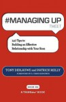 #MANAGING UP tweet Book01: 140 Tips to Building an Effective Relationship with Your Boss - Tony Deblauwe, Patrick Reilly