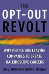 The Opt-Out Revolt: Why People Are Leaving Companies to Create Kaleidoscope Careers - Lisa Mainiero, Sherry Sullivan
