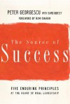 The Source of Success: Five Enduring Principles at the Heart of Real Leadership - Peter Georgescu, David Dorsey, Ram Charan