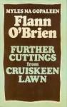 Further Cuttings From Cruiskeen Lawn - Flann O'Brien