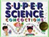 Super Science Concoctions: 50 Mysterious Mixtures for Fabulous Fun (Williamson Kids Can! Series) - Jill Frankel Hauser
