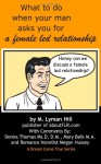What to Do When Your Man Asks You for a Female Led Relationship - M. Lyman Hill, Mary Belk M.A., D.M., Donna Thomas Ms.D, Megan Hussey