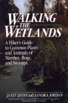 Walking the Wetlands: A Hiker's Guide to Common Plants and Animals of Marshes, Bogs, and Swamps - Janet Lyons, Sandra Jordan