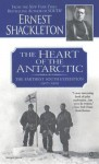 The Heart of the Antarctic: The Farthest South Expedition 1907-1909 - Ernest Shackleton