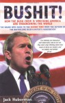 Bushit!: How The Bush Crew Is Wrecking America And Endangering The World - Jack Huberman