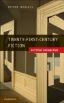Twenty-First-Century Fiction: A Critical Introduction - Peter Boxall