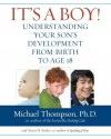 It's a Boy!: Understanding Your Son's Development from Birth to Age 18 - Michael G. Thompson, Teresa Barker