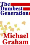 The Dumbest Generation - Michael Graham