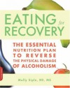 The Eating for Recovery: The Essential Nutrition Plan to Reverse the Physical Damage of Alcoholism - Molly Siple