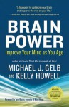 Brain Power: Improve Your Mind as You Age - Michael J Gelb, Kelly Howell