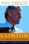 Bill Clinton: An American Journey: Great Expectations - Nigel Hamilton