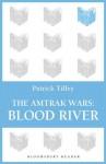 The Amtrak Wars: Blood River: The Talisman Prophecies 4 - Patrick Tilley