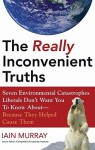 The Really Inconvenient Truths - Iain Murray, Robertson Dean