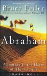 Abraham: A Journey to the Heart of Three Faiths (Audio) - Bruce Feiler