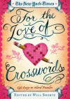 The New York Times For the Love of Crosswords: 150 Easy to Hard Puzzles - The New York Times, Will Shortz