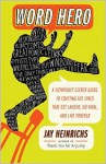 Word Hero: A Fiendishly Clever Guide to Crafting the Lines that Get Laughs, Go Viral, and Live Forever - Jay Heinrichs